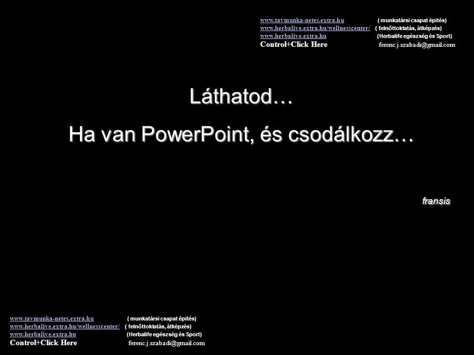 Ha van PowerPoint, és csodálkozz…