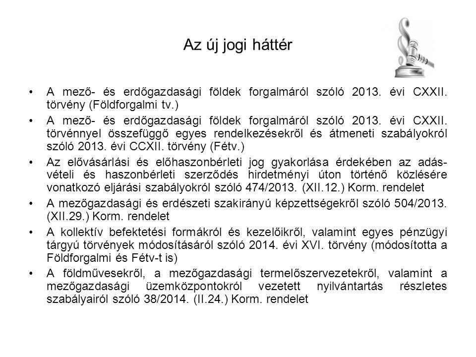 Az új jogi háttér A mező- és erdőgazdasági földek forgalmáról szóló 2013. évi CXXII. törvény (Földforgalmi tv.)