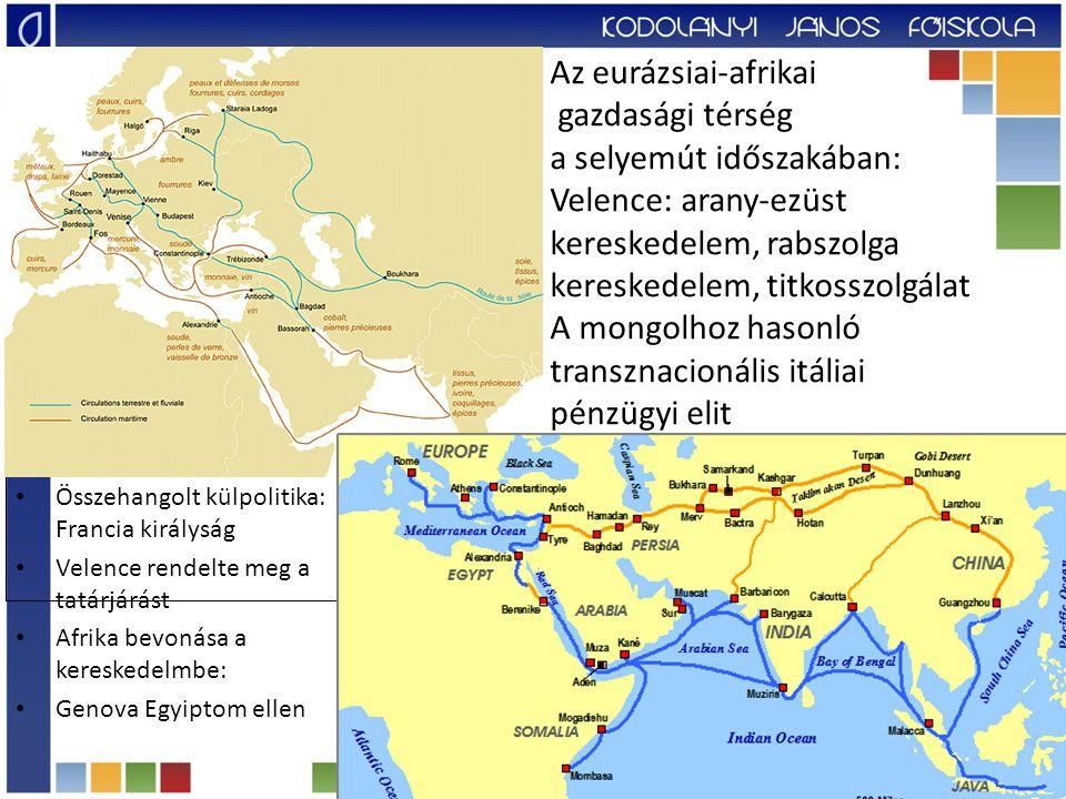 Az eurázsiai-afrikai gazdasági térség a selyemút időszakában: Velence: arany-ezüst kereskedelem, rabszolga kereskedelem, titkosszolgálat A mongolhoz hasonló transznacionális itáliai pénzügyi elit