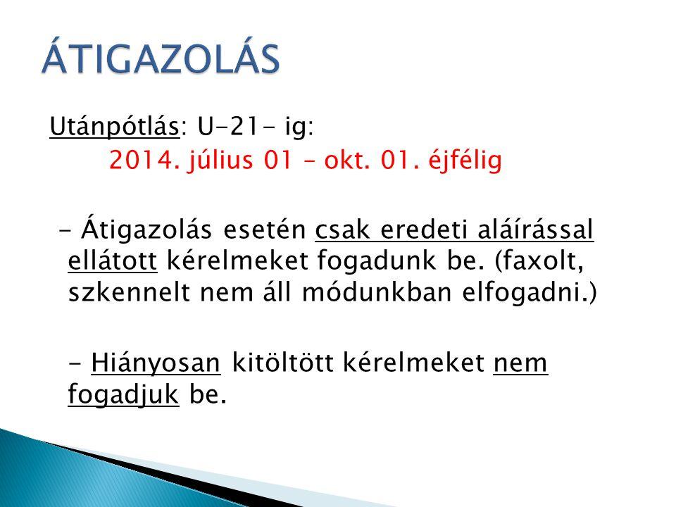 ÁTIGAZOLÁS Utánpótlás: U-21- ig: 2014. július 01 – okt. 01. éjfélig.
