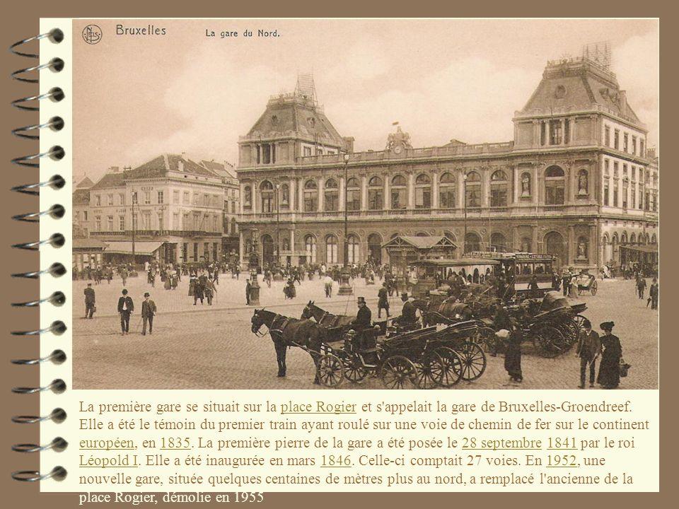 La première gare se situait sur la place Rogier et s appelait la gare de Bruxelles-Groendreef.