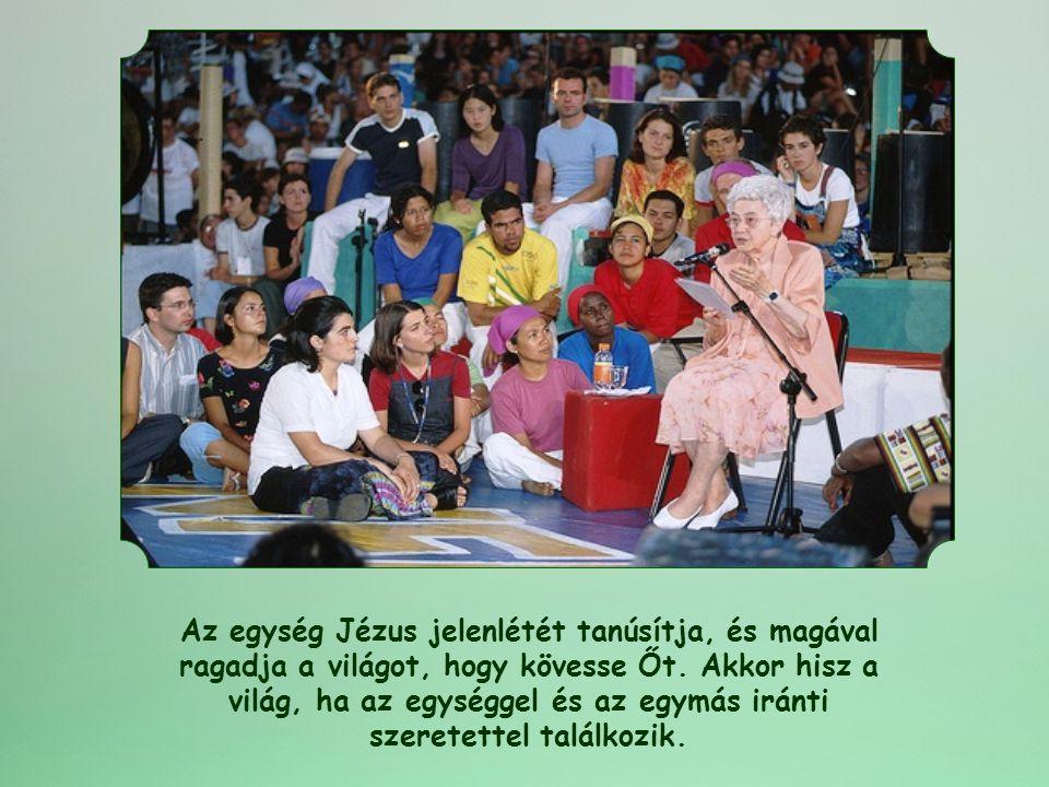 Az egység Jézus jelenlétét tanúsítja, és magával ragadja a világot, hogy kövesse Őt.