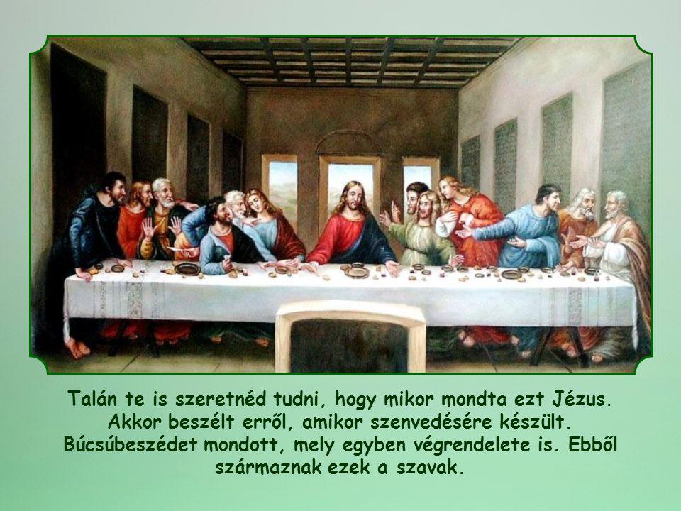 Talán te is szeretnéd tudni, hogy mikor mondta ezt Jézus