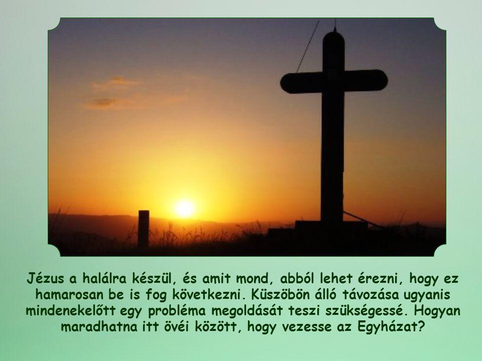 Jézus a halálra készül, és amit mond, abból lehet érezni, hogy ez hamarosan be is fog következni.