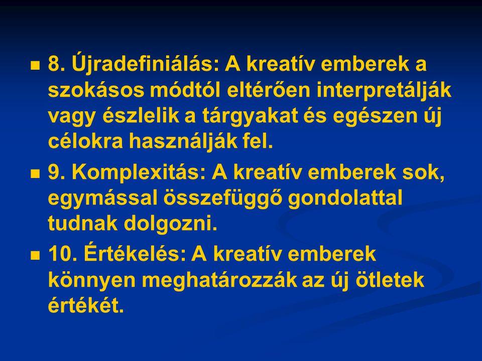8. Újradefiniálás: A kreatív emberek a szokásos módtól eltérően interpretálják vagy észlelik a tárgyakat és egészen új célokra használják fel.