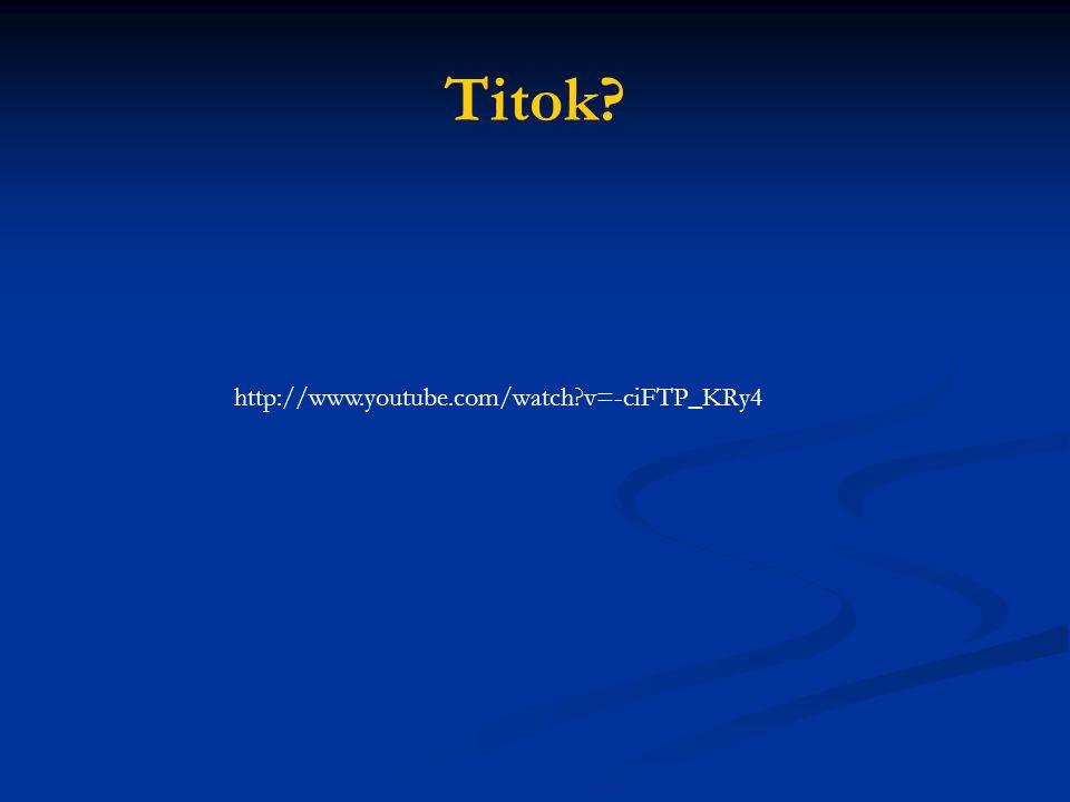 Titok http://www.youtube.com/watch v=-ciFTP_KRy4