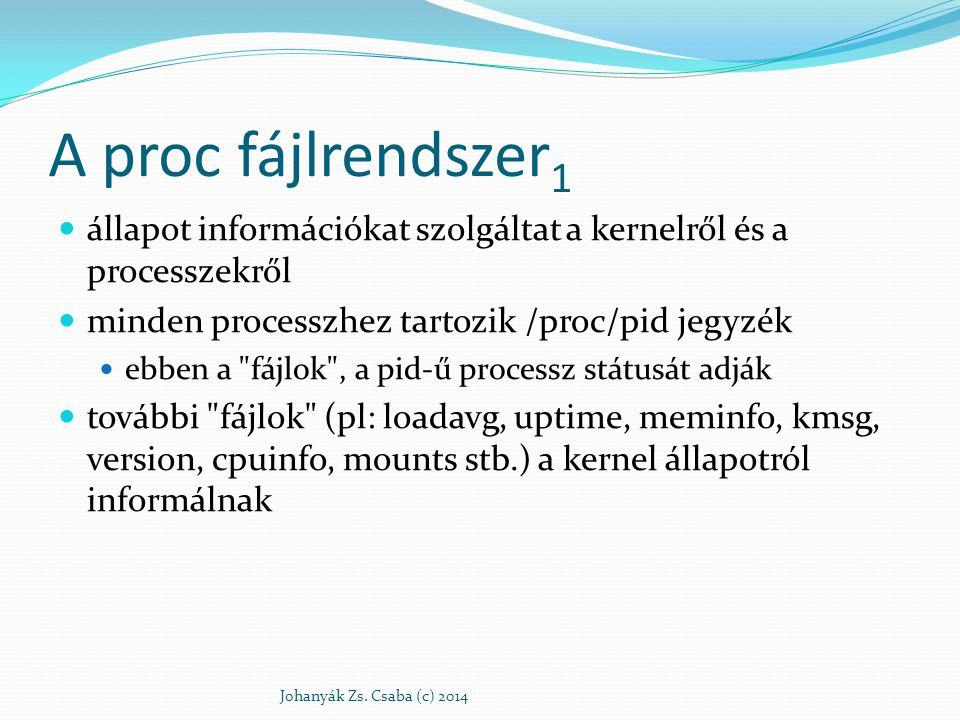 A proc fájlrendszer1 állapot információkat szolgáltat a kernelről és a processzekről. minden processzhez tartozik /proc/pid jegyzék.