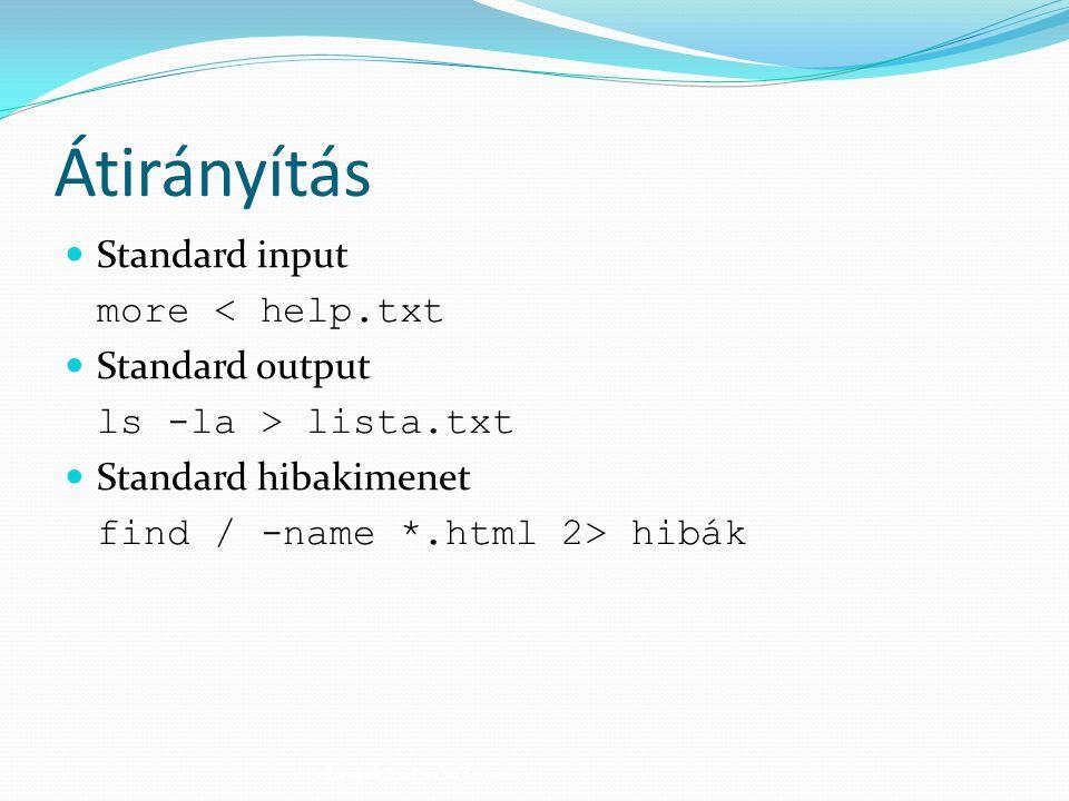 Átirányítás Standard input more < help.txt Standard output
