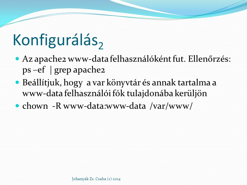 Konfigurálás2 Az apache2 www-data felhasználóként fut. Ellenőrzés: ps –ef | grep apache2.