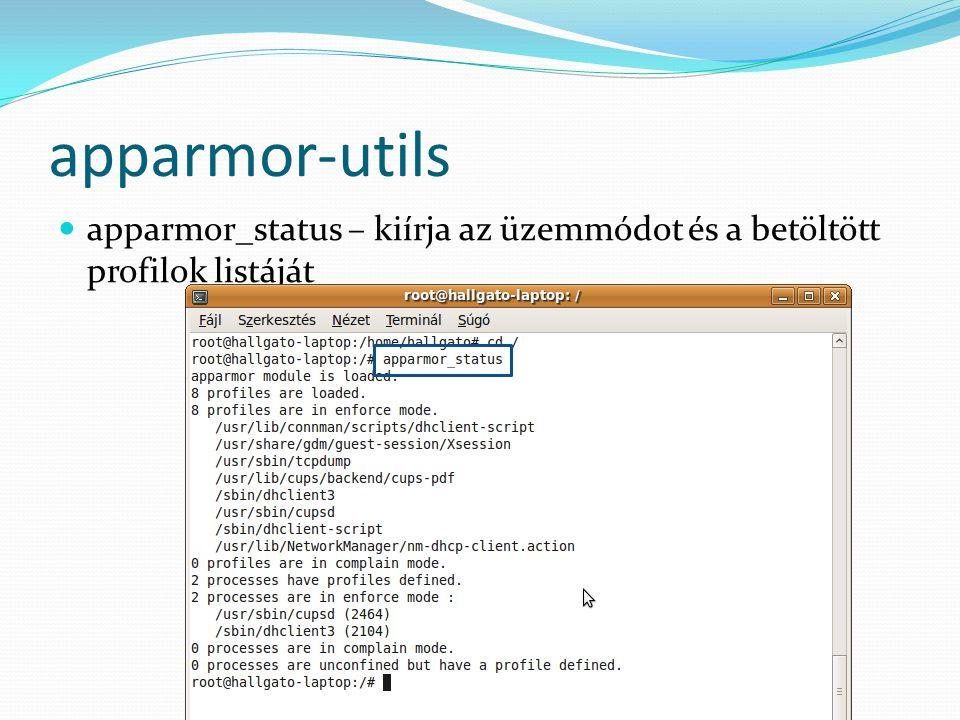 apparmor-utils apparmor_status – kiírja az üzemmódot és a betöltött profilok listáját.
