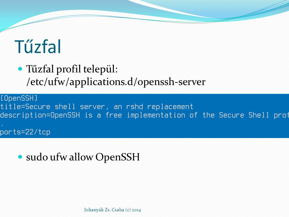Tűzfal Tűzfal profil települ: /etc/ufw/applications.d/openssh-server