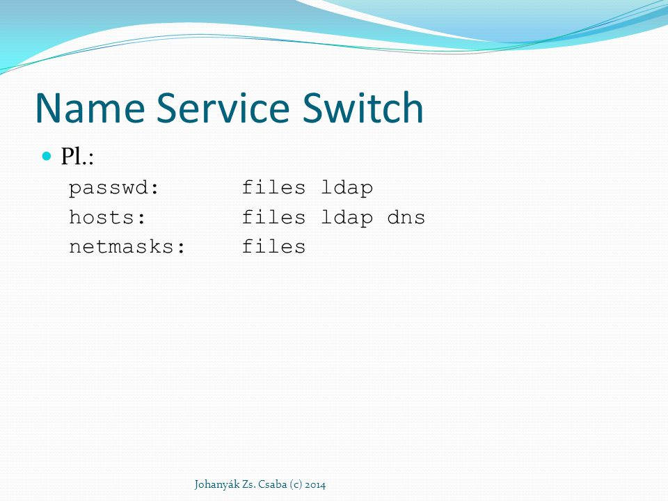 Name Service Switch Pl.: passwd: files ldap hosts: files ldap dns