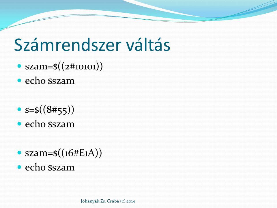 Számrendszer váltás szam=$((2#10101)) echo $szam s=$((8#55))