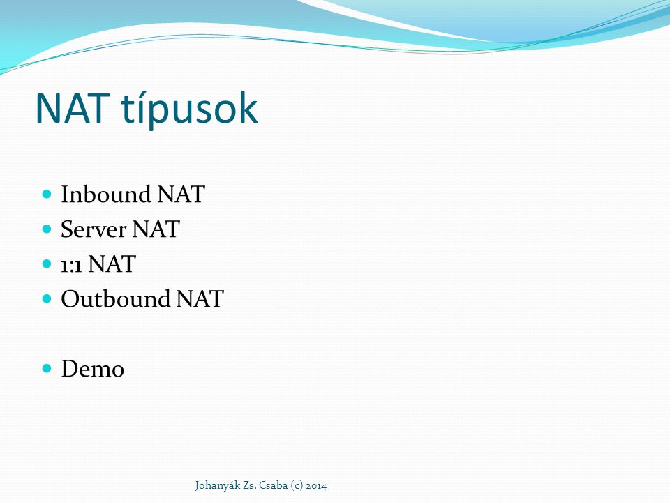 NAT típusok Inbound NAT Server NAT 1:1 NAT Outbound NAT Demo