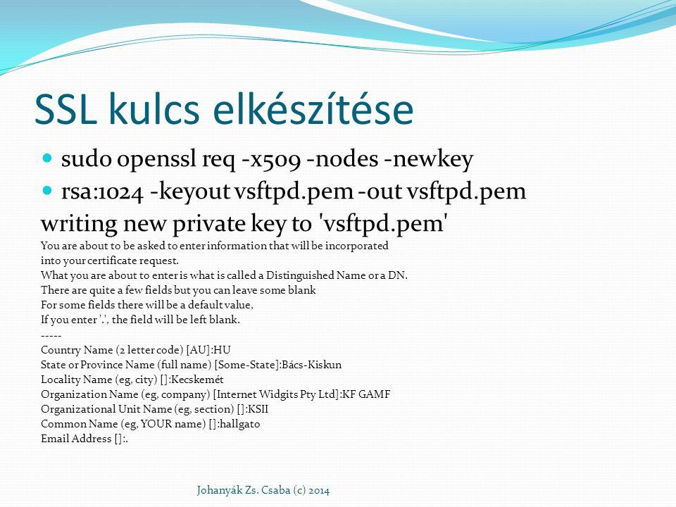 SSL kulcs elkészítése sudo openssl req -x509 -nodes -newkey