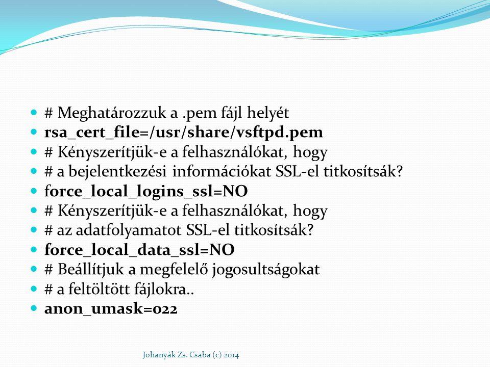 # Meghatározzuk a .pem fájl helyét rsa_cert_file=/usr/share/vsftpd.pem