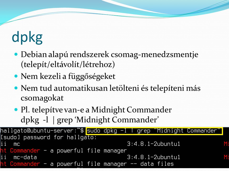 dpkg Debian alapú rendszerek csomag-menedzsmentje (telepít/eltávolít/létrehoz) Nem kezeli a függőségeket.