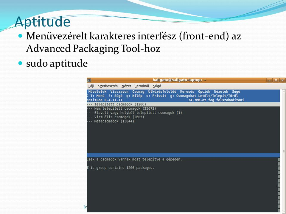 Aptitude Menüvezérelt karakteres interfész (front-end) az Advanced Packaging Tool-hoz. sudo aptitude.