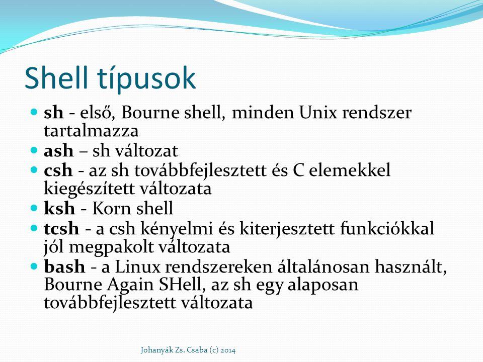 Shell típusok sh - első, Bourne shell, minden Unix rendszer tartalmazza. ash – sh változat.