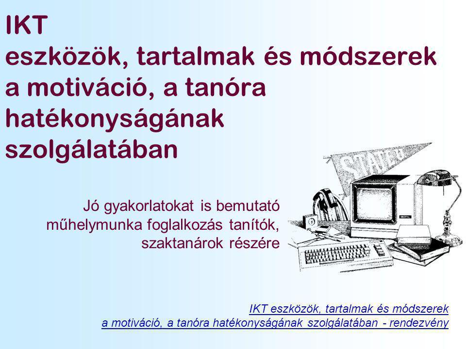 IKT eszközök, tartalmak és módszerek a motiváció, a tanóra hatékonyságának szolgálatában