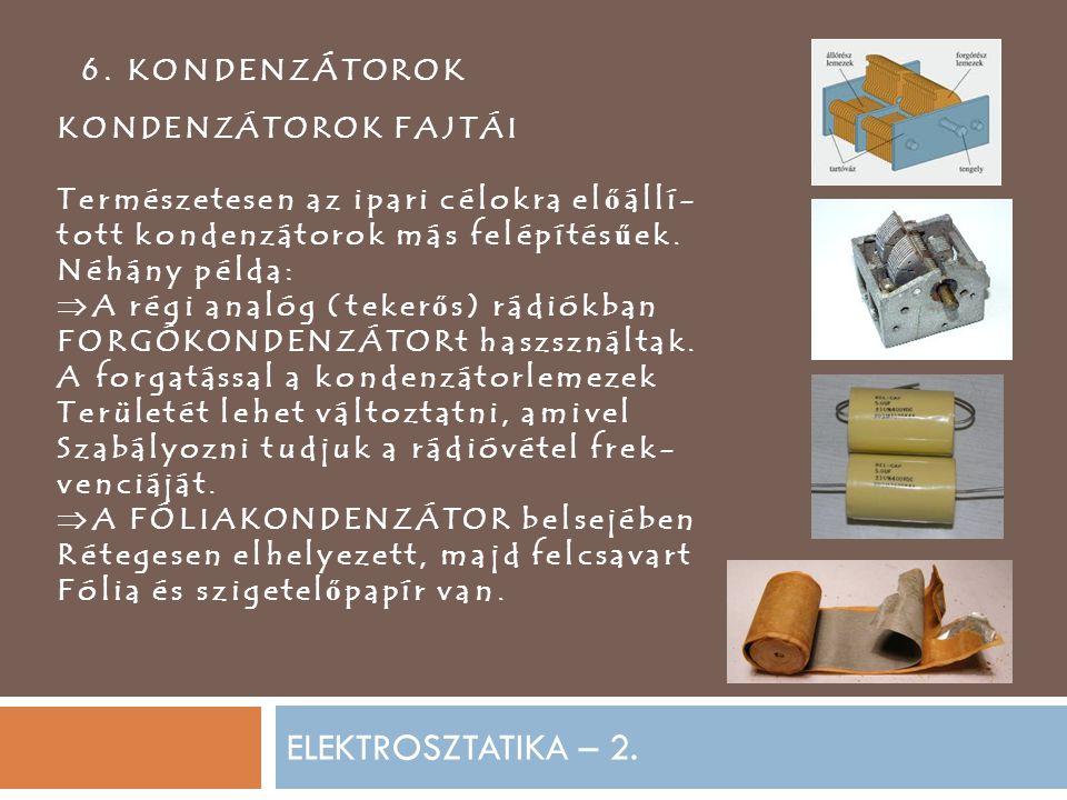 ELEKTROSZTATIKA – 2. 6. KONDENZÁTOROK KONDENZÁTOROK FAJTÁI
