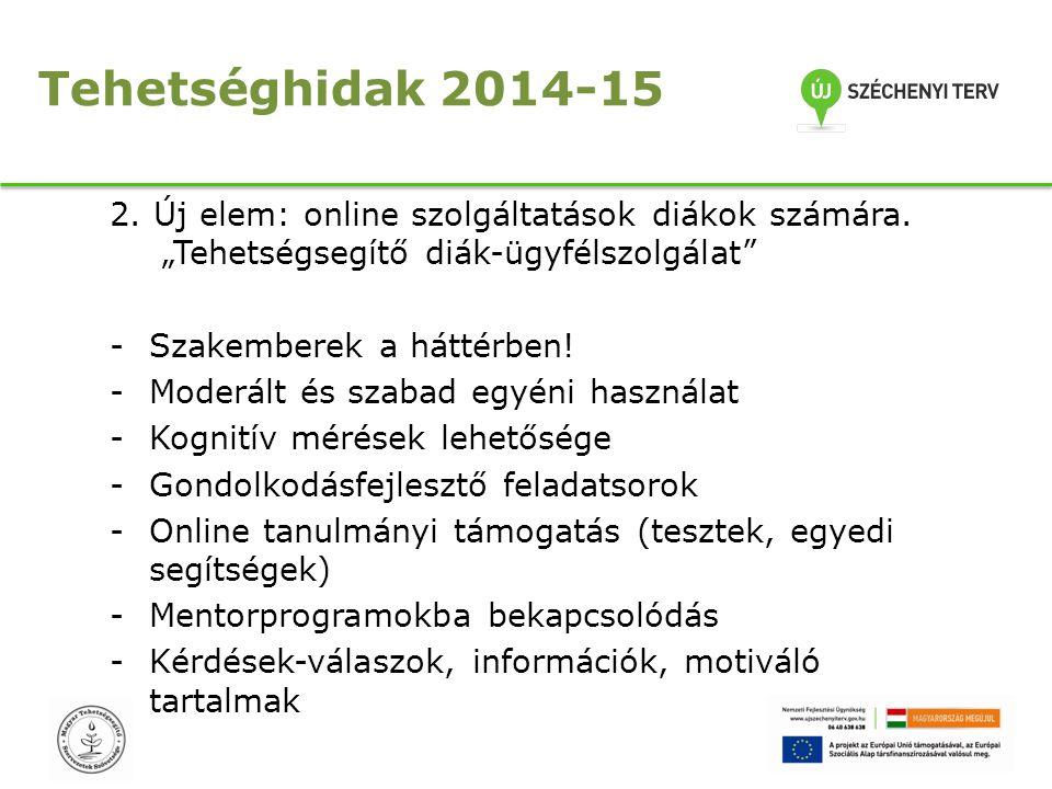 """Tehetséghidak 2014-15 2. Új elem: online szolgáltatások diákok számára. """"Tehetségsegítő diák-ügyfélszolgálat"""