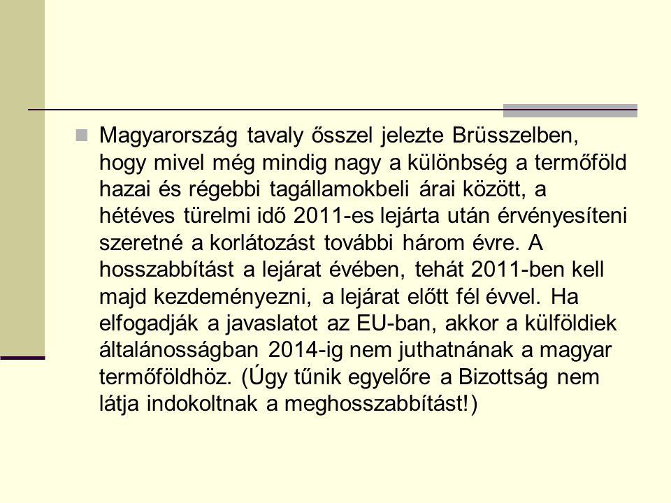 Magyarország tavaly ősszel jelezte Brüsszelben, hogy mivel még mindig nagy a különbség a termőföld hazai és régebbi tagállamokbeli árai között, a hétéves türelmi idő 2011-es lejárta után érvényesíteni szeretné a korlátozást további három évre.
