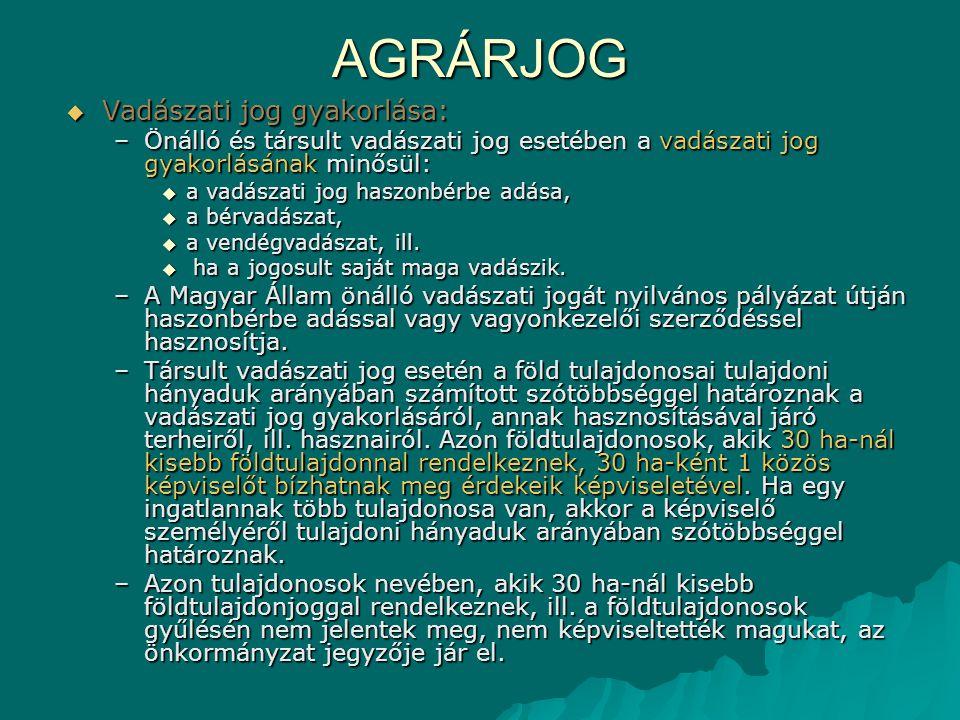 AGRÁRJOG Vadászati jog gyakorlása: