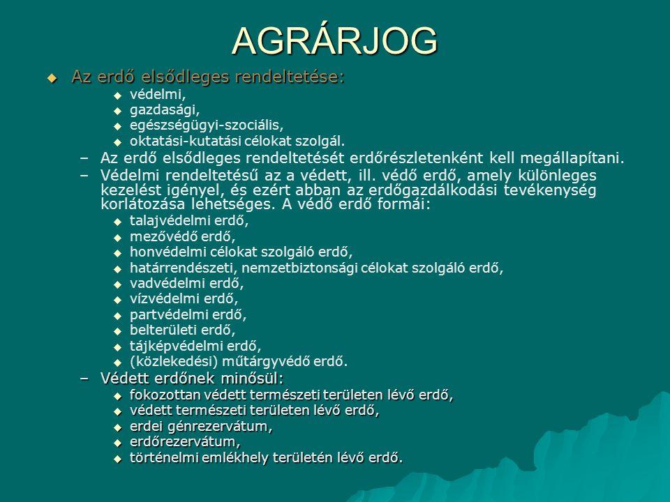 AGRÁRJOG Az erdő elsődleges rendeltetése: