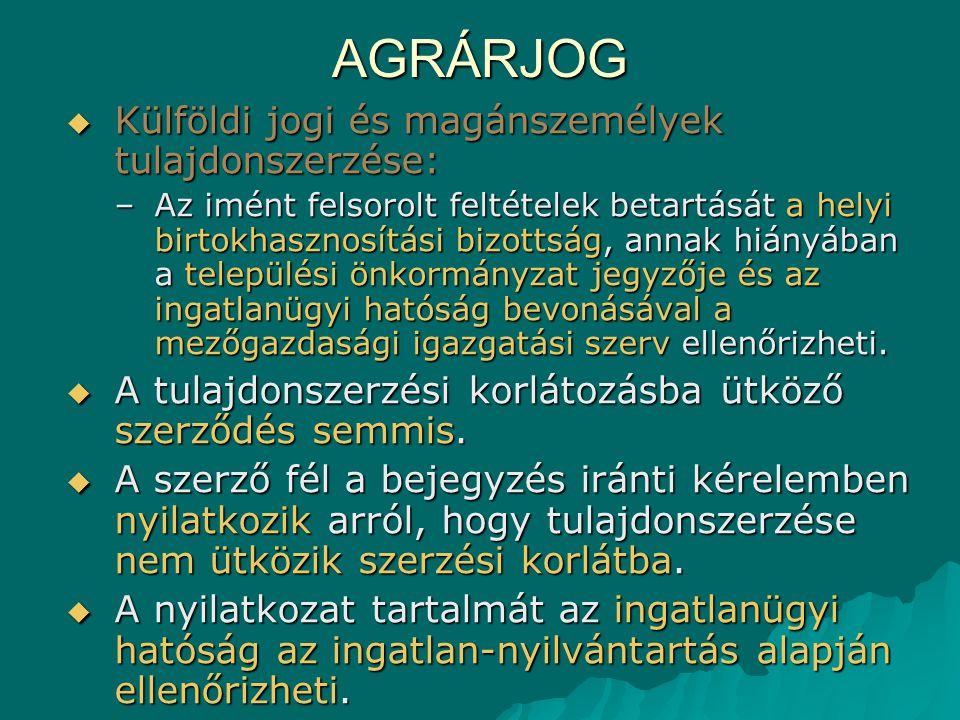 AGRÁRJOG Külföldi jogi és magánszemélyek tulajdonszerzése: