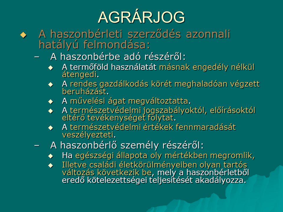 AGRÁRJOG A haszonbérleti szerződés azonnali hatályú felmondása: