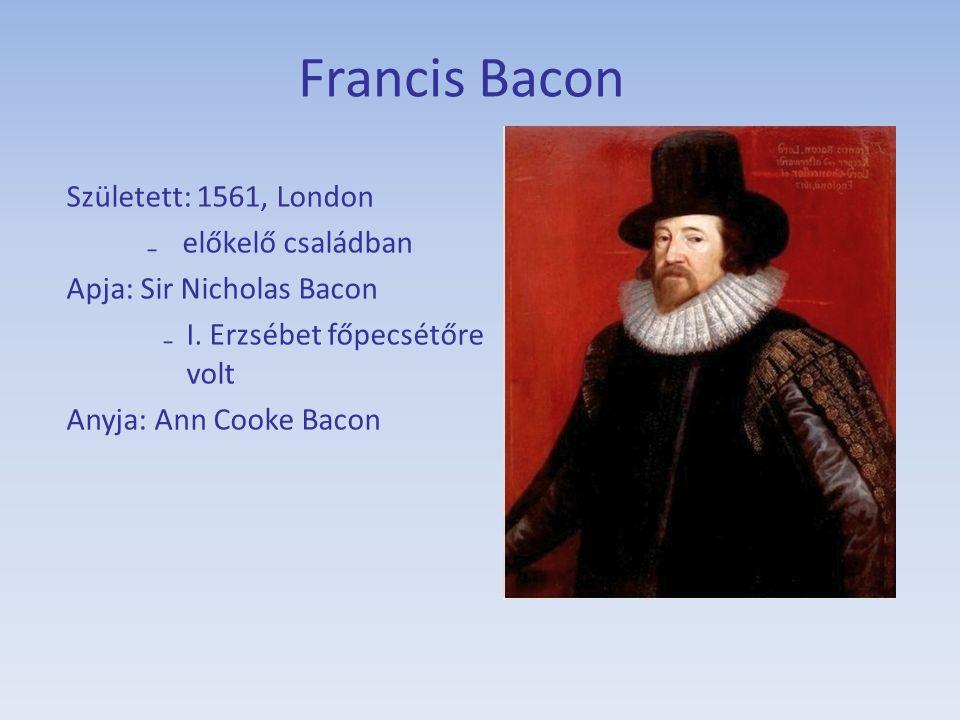 Francis Bacon Született: 1561, London előkelő családban
