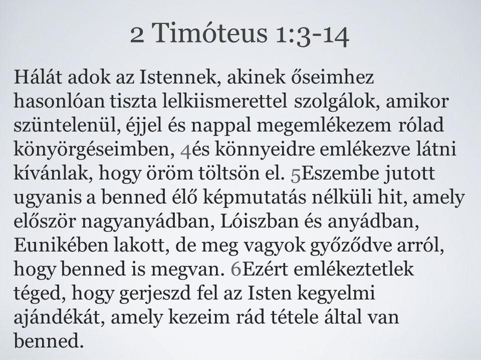 2 Timóteus 1:3-14 Hálát adok az Istennek, akinek őseimhez