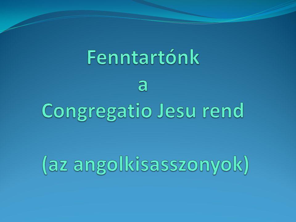 Fenntartónk a Congregatio Jesu rend (az angolkisasszonyok)