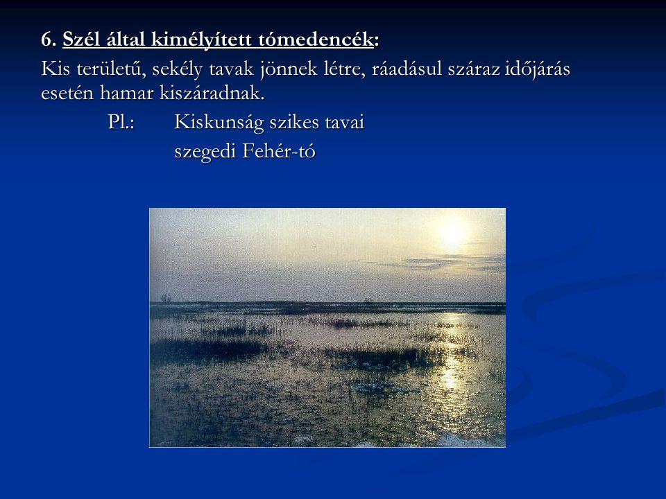 6. Szél által kimélyített tómedencék: