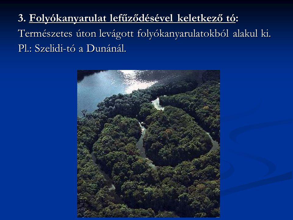 3. Folyókanyarulat lefűződésével keletkező tó: