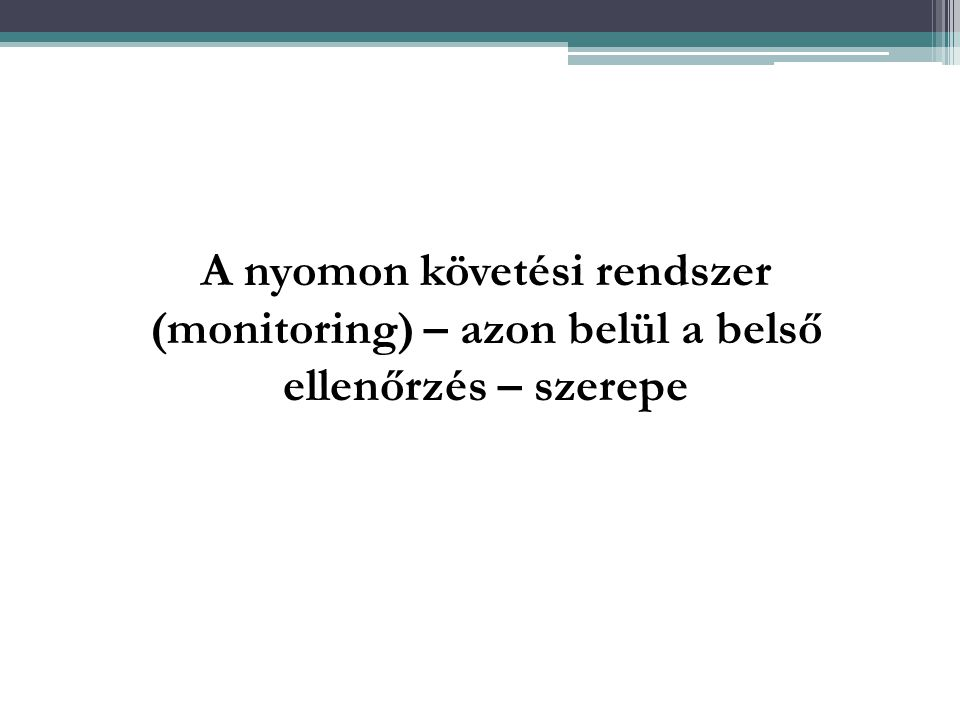 A nyomon követési rendszer (monitoring) – azon belül a belső ellenőrzés – szerepe