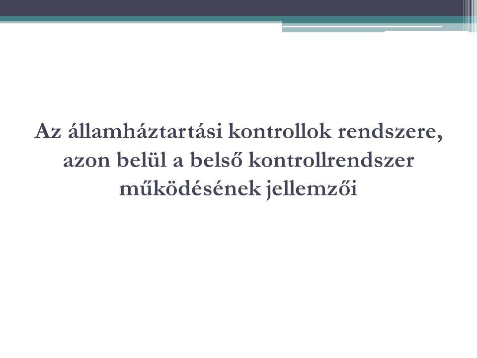 Az államháztartási kontrollok rendszere, azon belül a belső kontrollrendszer működésének jellemzői