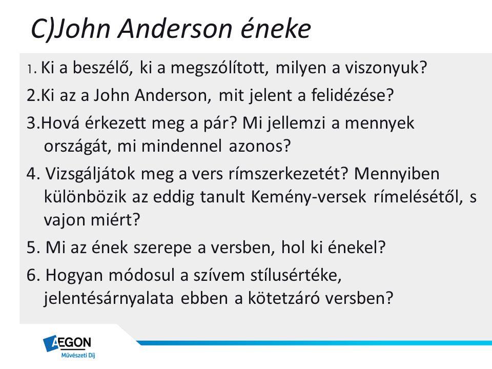 C)John Anderson éneke 1. Ki a beszélő, ki a megszólított, milyen a viszonyuk 2.Ki az a John Anderson, mit jelent a felidézése