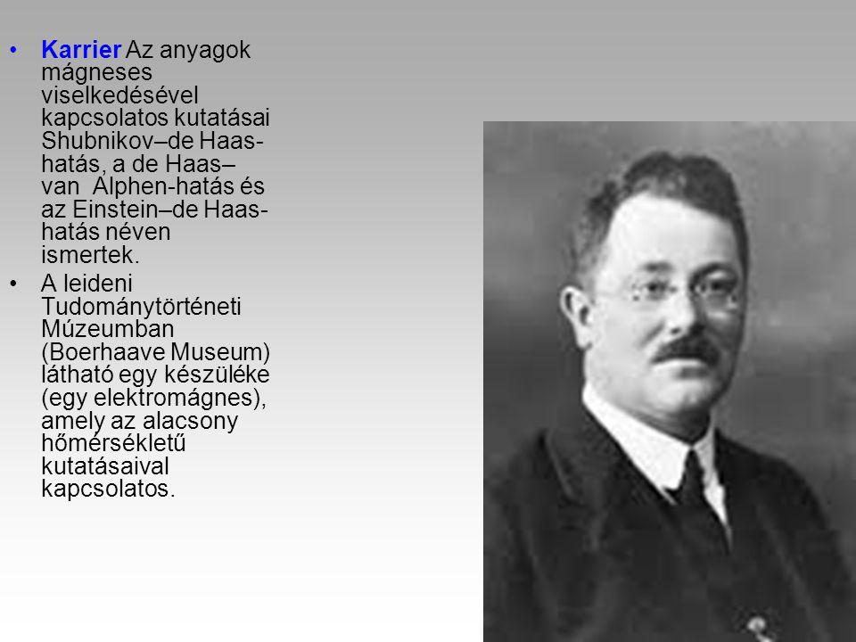 Karrier Az anyagok mágneses viselkedésével kapcsolatos kutatásai Shubnikov–de Haas-hatás, a de Haas–van Alphen-hatás és az Einstein–de Haas-hatás néven ismertek.