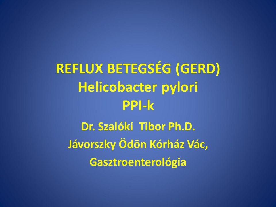 REFLUX BETEGSÉG (GERD) Helicobacter pylori PPI-k