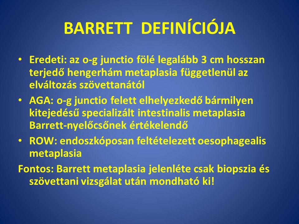 BARRETT DEFINÍCIÓJA Eredeti: az o-g junctio fölé legalább 3 cm hosszan terjedő hengerhám metaplasia függetlenül az elváltozás szövettanától.
