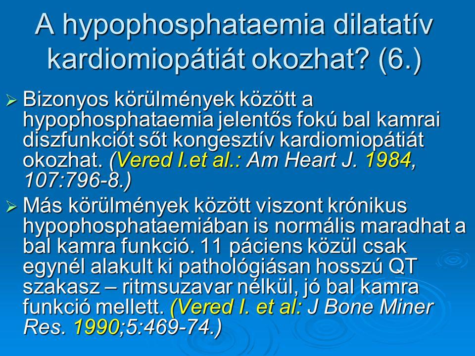A hypophosphataemia dilatatív kardiomiopátiát okozhat (6.)