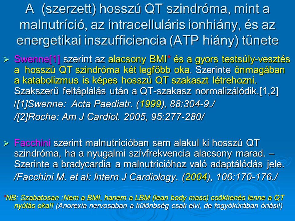A (szerzett) hosszú QT szindróma, mint a malnutríció, az intracelluláris ionhiány, és az energetikai inszufficiencia (ATP hiány) tünete