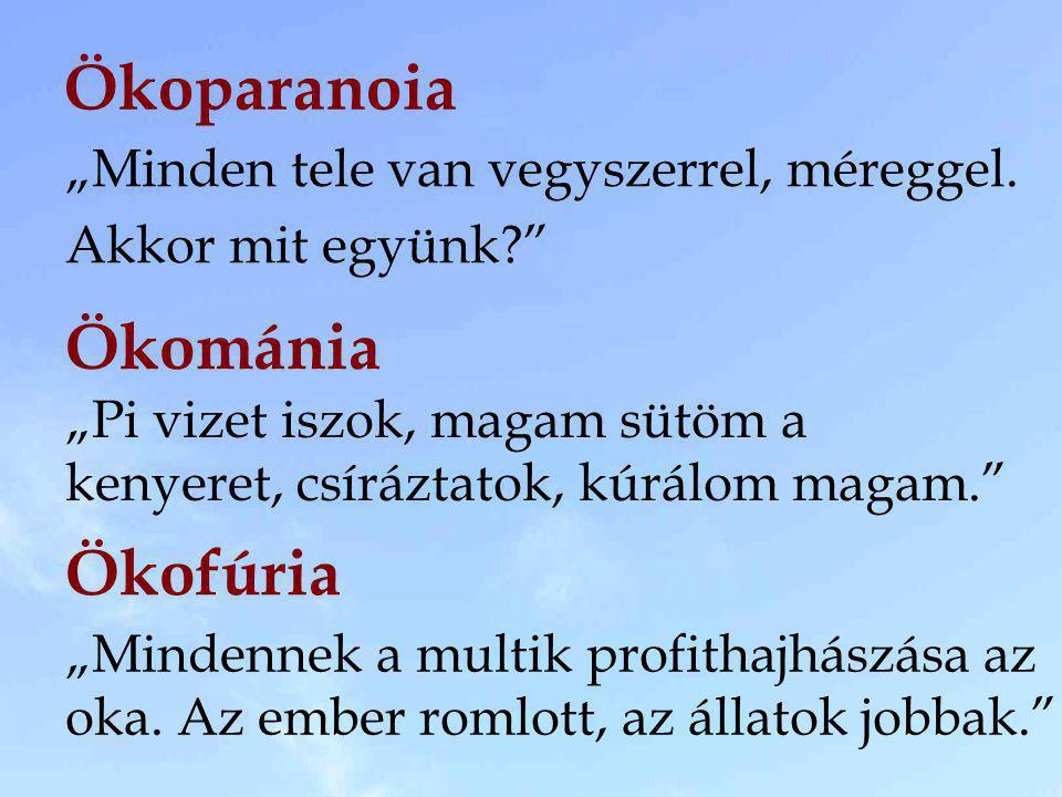 """Ökoparanoia Ökománia Ökofúria """"Minden tele van vegyszerrel, méreggel."""