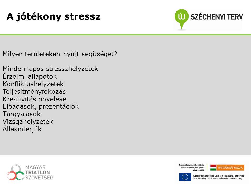 A jótékony stressz Milyen területeken nyújt segítséget