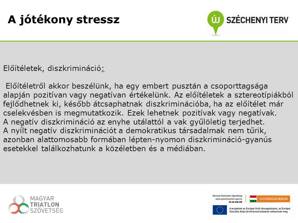 A jótékony stressz Előítéletek, diszkrimináció: