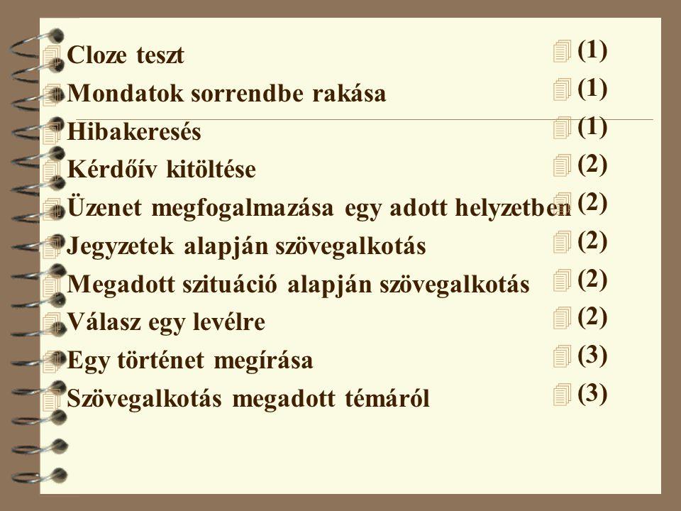 (1) (2) (3) Cloze teszt. Mondatok sorrendbe rakása. Hibakeresés. Kérdőív kitöltése. Üzenet megfogalmazása egy adott helyzetben.