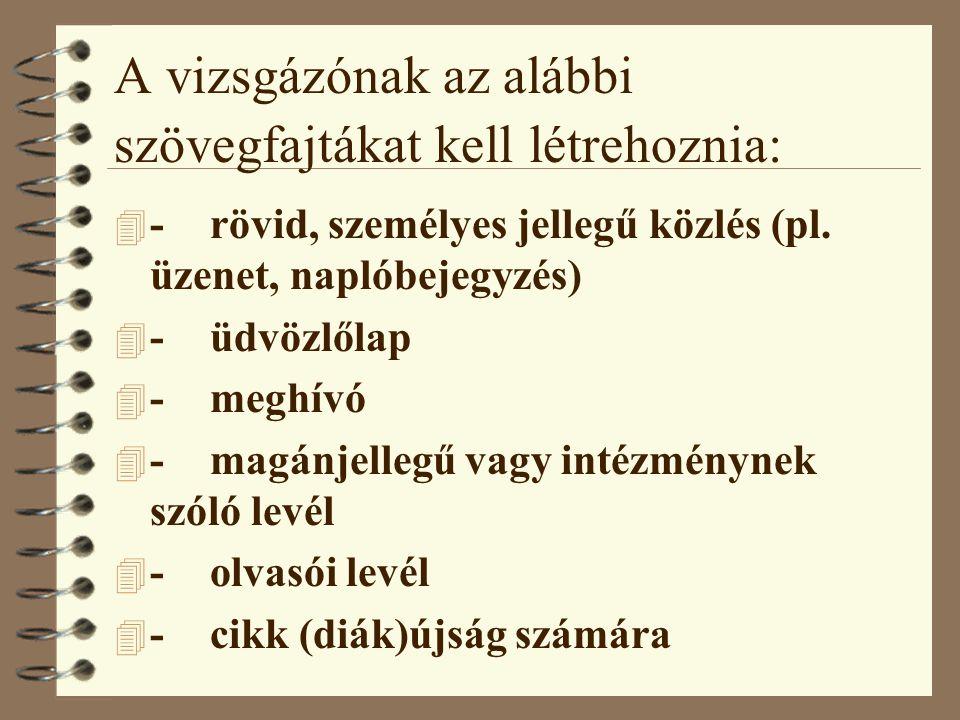 A vizsgázónak az alábbi szövegfajtákat kell létrehoznia: