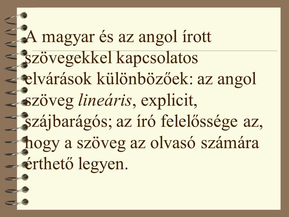 A magyar és az angol írott szövegekkel kapcsolatos elvárások különbözőek: az angol szöveg lineáris, explicit, szájbarágós; az író felelőssége az, hogy a szöveg az olvasó számára érthető legyen.